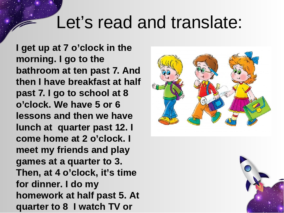 Let's read and translate: I get up at 7 o'clock in the morning. I go to the bathroom at ten past 7. And then I have breakfast at half past 7. I go ...