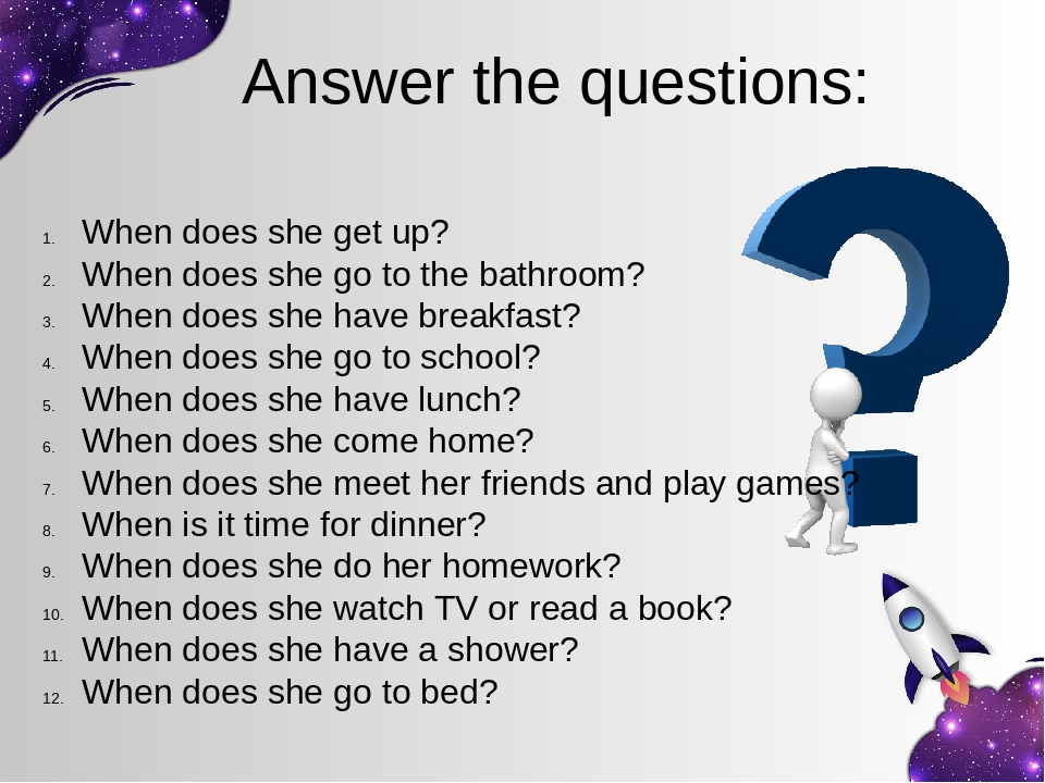 Answer the questions: When does she get up? When does she go to the bathroom? When does she have breakfast? When does she go to school? When does s...