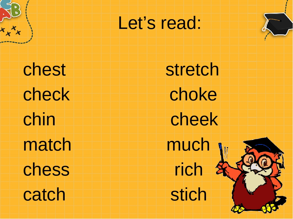 Let's read: chest stretch check choke chin cheek match much chess rich catch stich