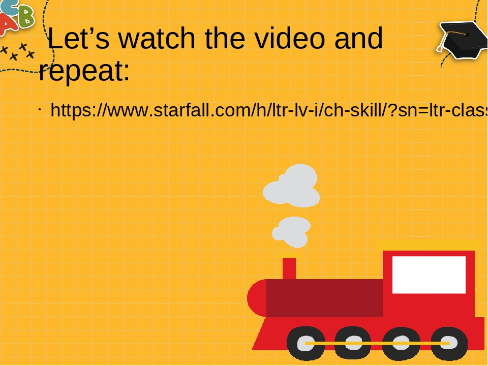 Let's watch the video and repeat: https://www.starfall.com/h/ltr-lv-i/ch-skill/?sn=ltr-classic