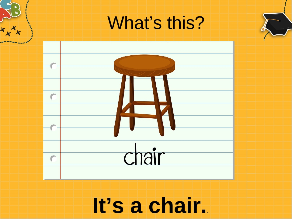 What's this? It's a chair..