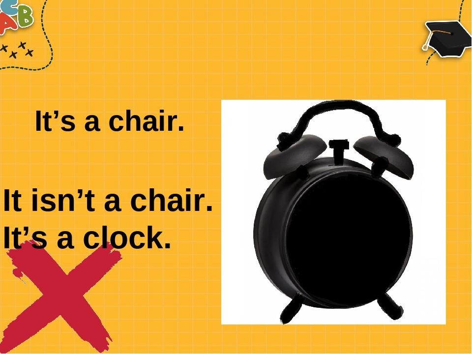 It's a chair. It isn't a chair. It's a clock.