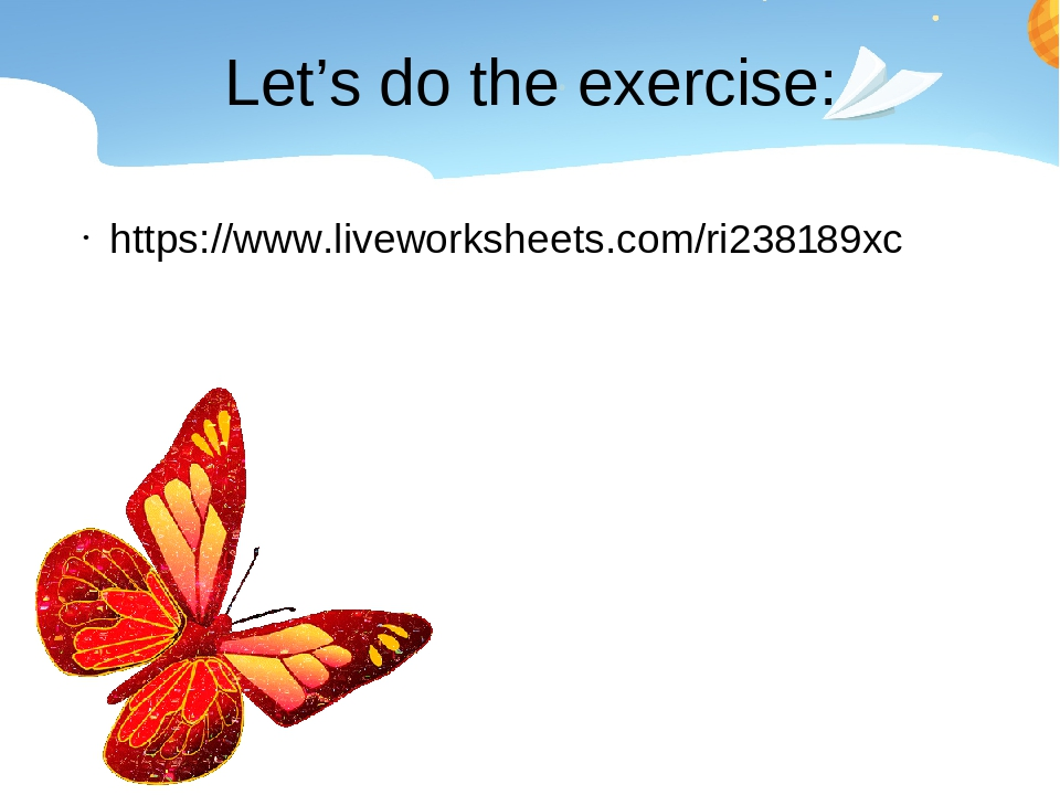 Let's do the exercise: https://www.liveworksheets.com/ri238189xc