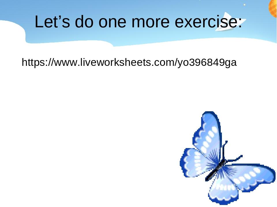 Let's do one more exercise: https://www.liveworksheets.com/yo396849ga