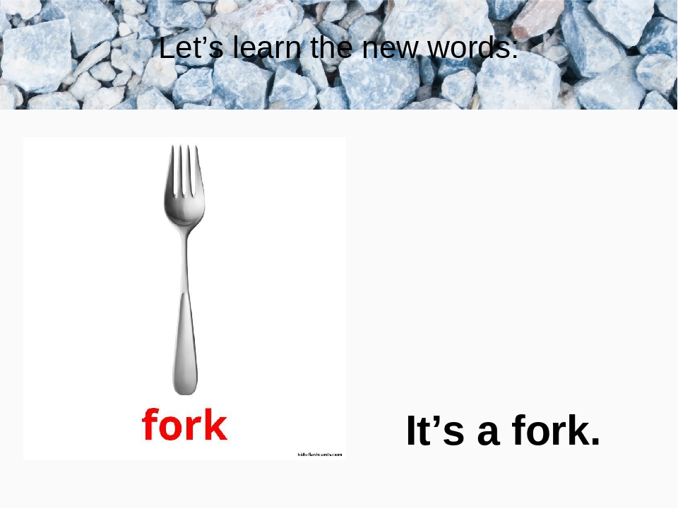 Let's learn the new words: It's a fork.