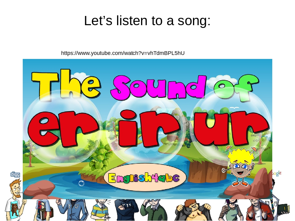Let's listen to a song: https://www.youtube.com/watch?v=vhTdmBPL5hU