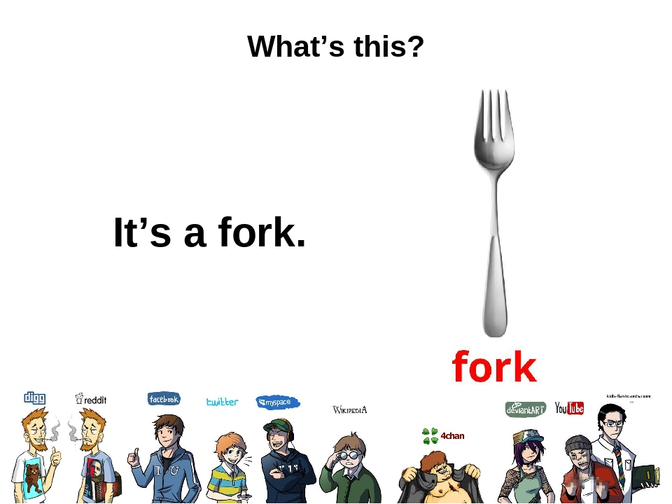 What's this? It's a fork.