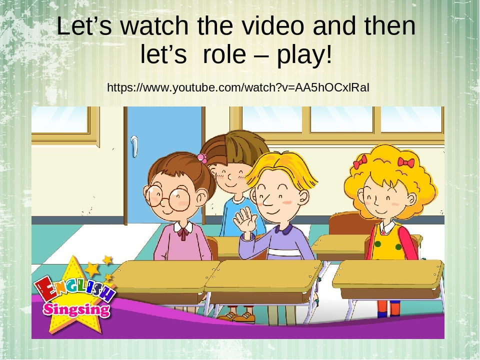 Let's watch the video and then let's role – play! https://www.youtube.com/watch?v=AA5hOCxlRaI