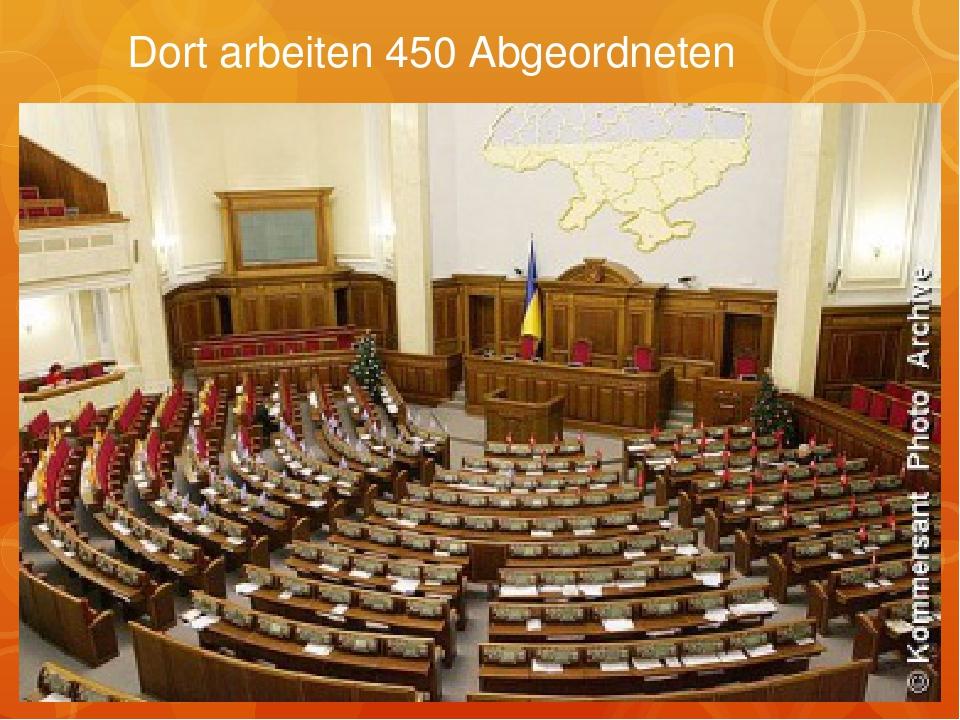 Dort arbeiten 450 Abgeordneten