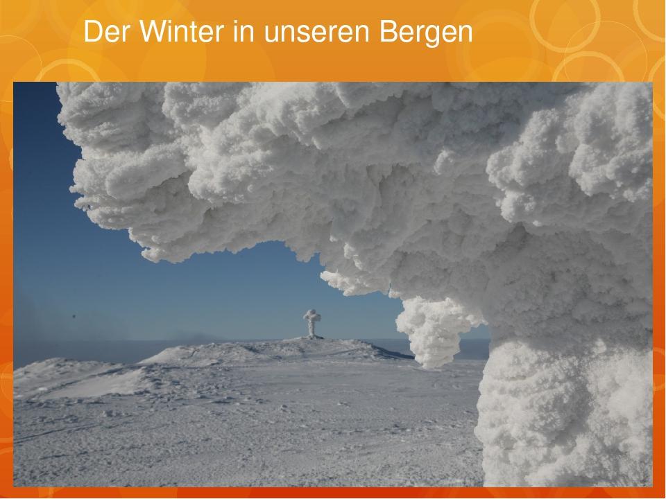 Der Winter in unseren Bergen