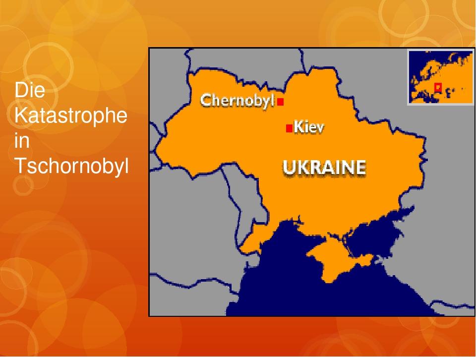 Die Katastrophe in Tschornobyl