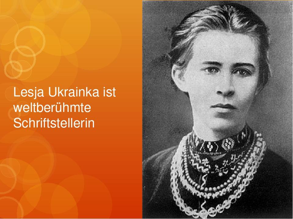 Lesja Ukrainka ist weltberühmte Schriftstellerin